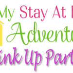 My Stay At Home Adventures Weekly Link Up – Week 1