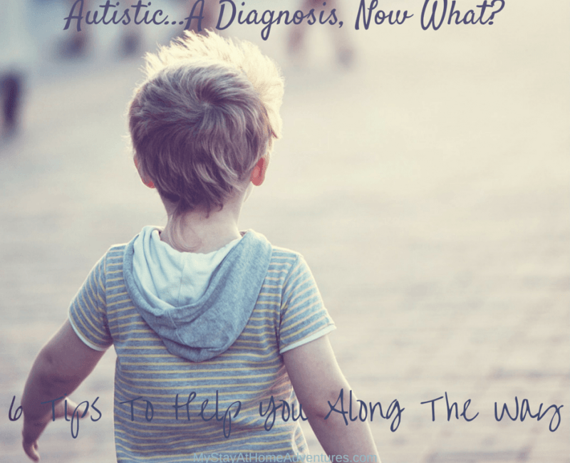 Autistic…A Diagnosis, Now What? 6 Tips To Help You Along The Way