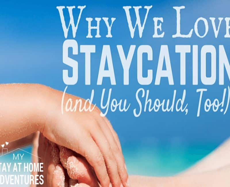Why We Love Our Staycation (and You Should, Too!)