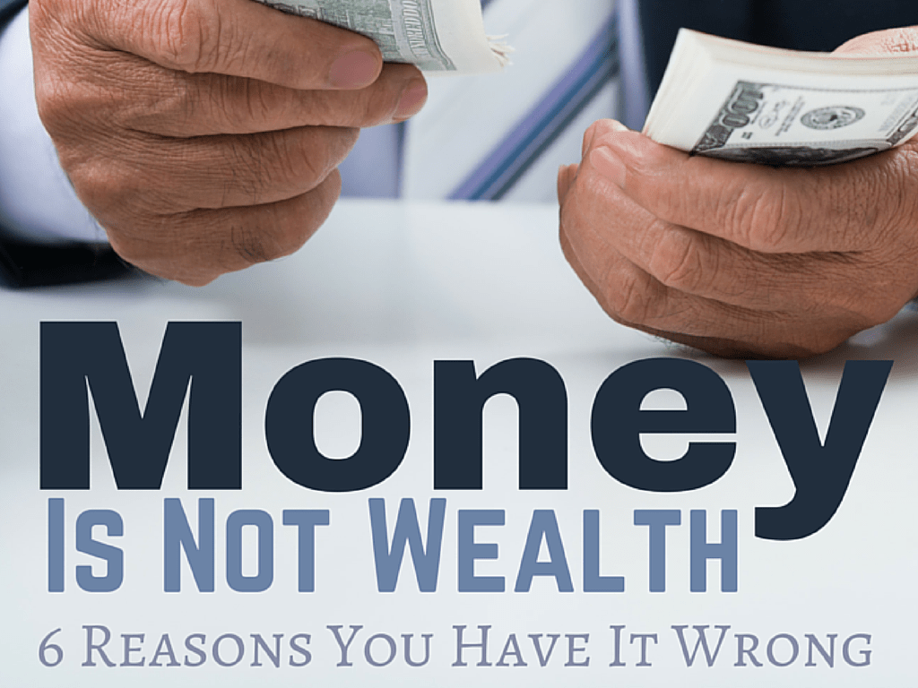 Money is not wealth? Do you agree or disagree? Read the reason may of us have this wealthy thing wrong.