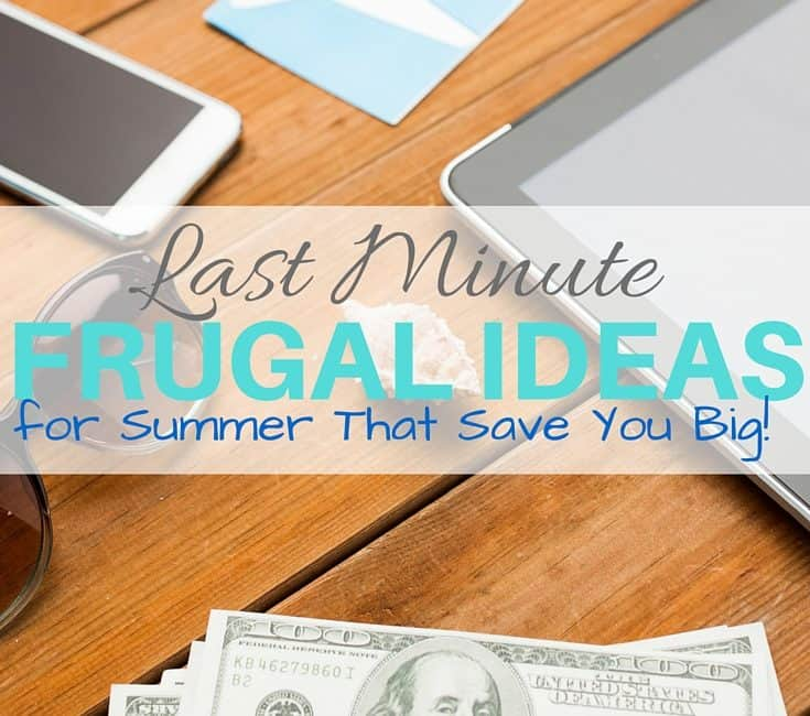 Last Minute Frugal Ideas for Summer That Save You Big!