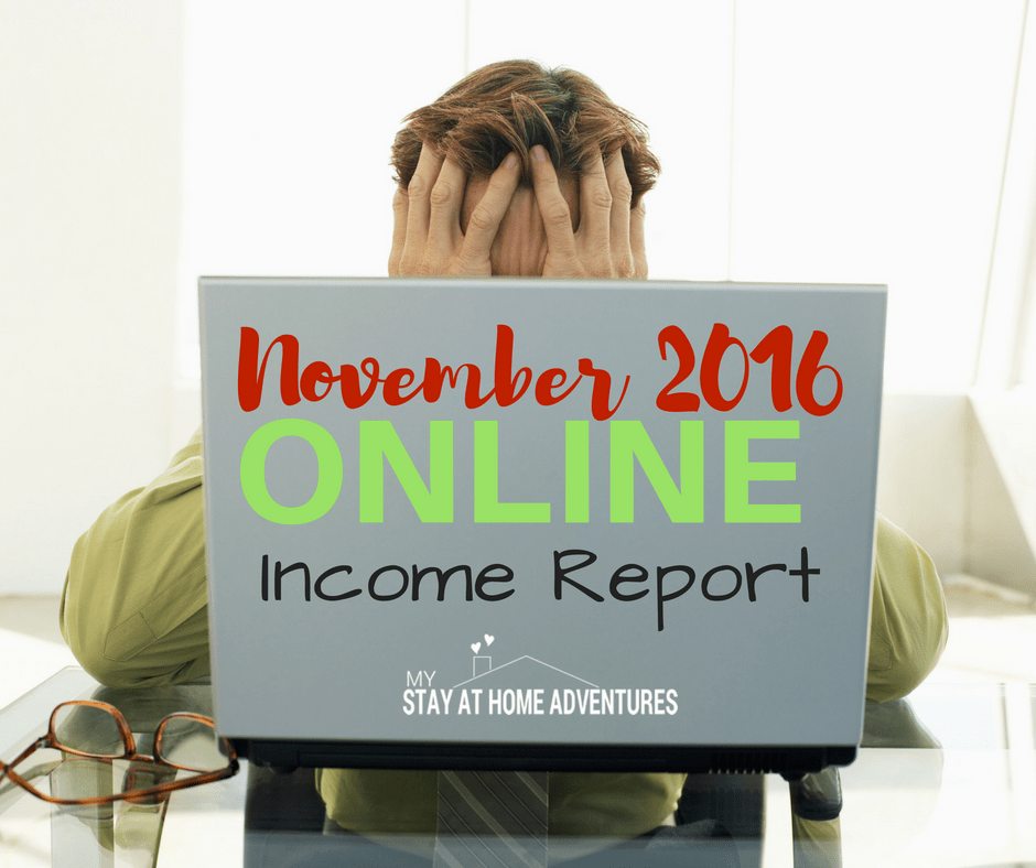 November 2016 Online Income Report * My Stay At Home