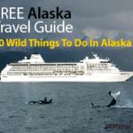 Free Alaska Travel Guide: 10 Wild Things To Do In Alaska