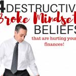 4 Destructive Broke Mindset Beliefs People Need To Get Rid Of