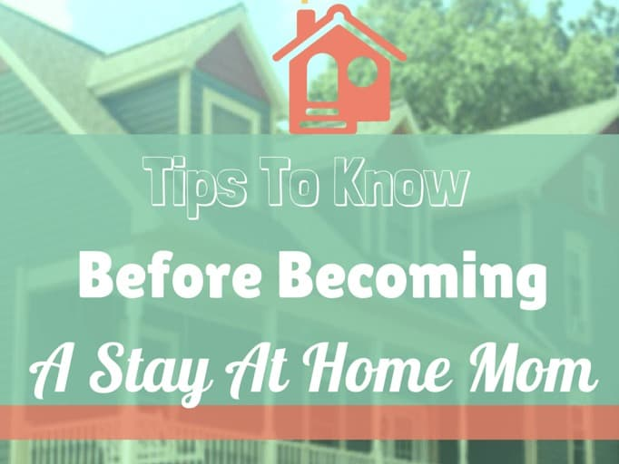 Tips to know before becoming a stay at home mom.