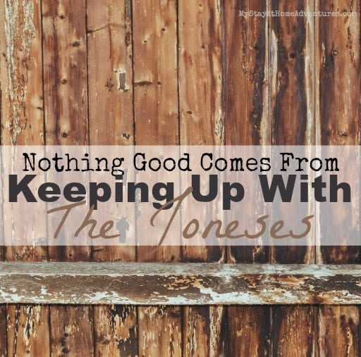 Nothing Good Comes From Keeping Up With The Joneses