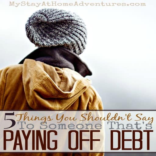 5 Things You Shouldn't Say To Someone That's Paying Off Debt