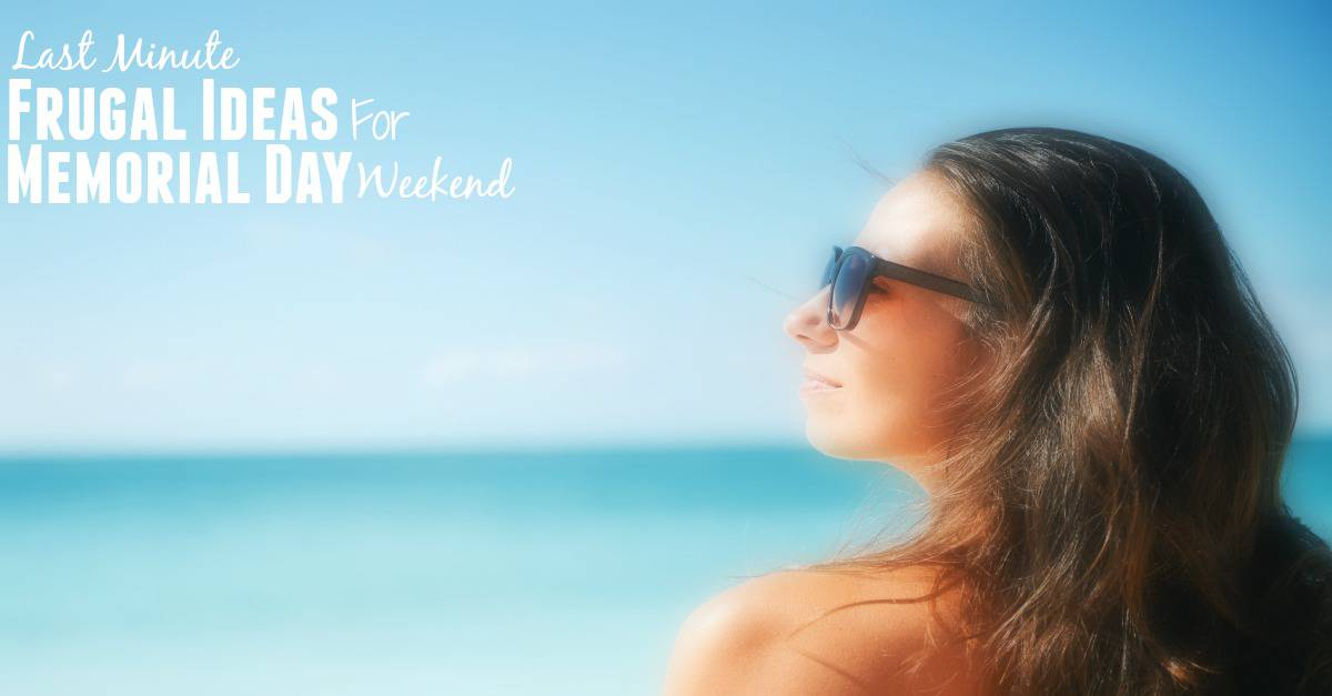 7 last minute frugal ideas for memorial day weekend for Memorial day weekend ideas