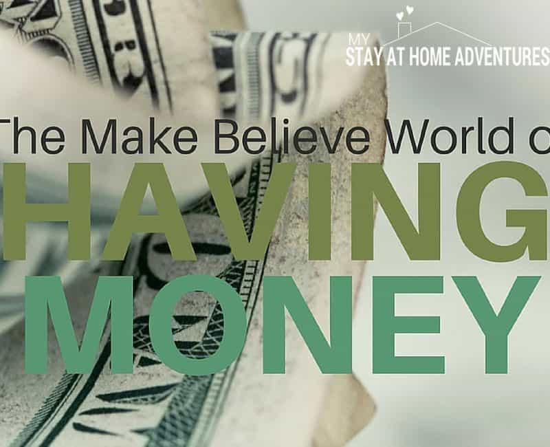 The Make Believe World of Having Money