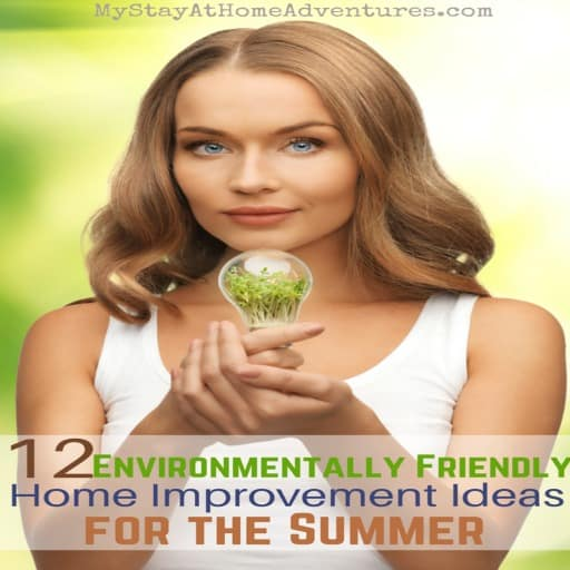 12 Environmentally Friendly Home Improvement Ideas for the Summer