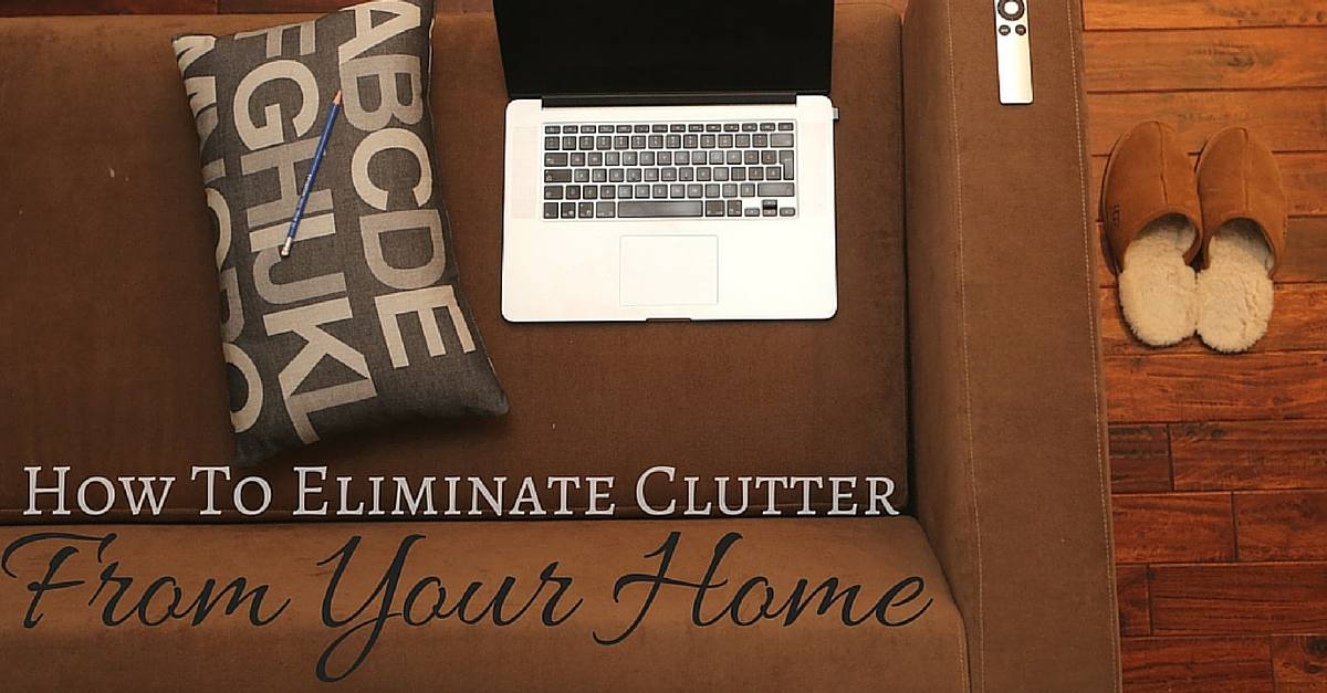 Apply These 6 Secret Techniques To Eliminate Clutter From Your Home!