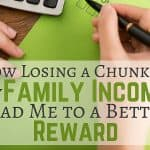 How Losing a Chunk of my Family Income Lead Me to a Better Reward