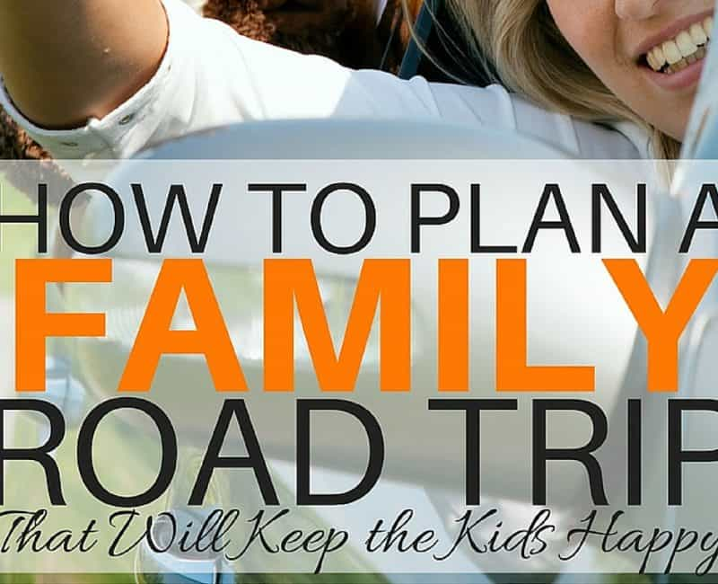 How to Plan A Family Road Trip That Will Keep the Kids Happy