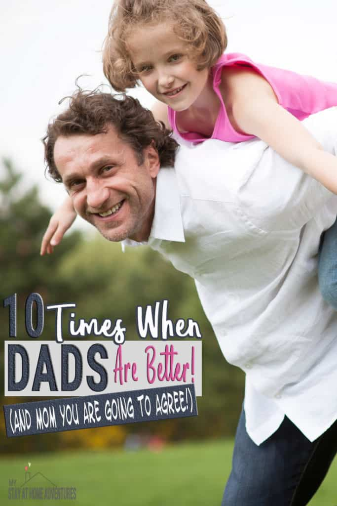 Moms we love to think that we are better at certain things when it comes to our family, but there are 10 times when dads are better.