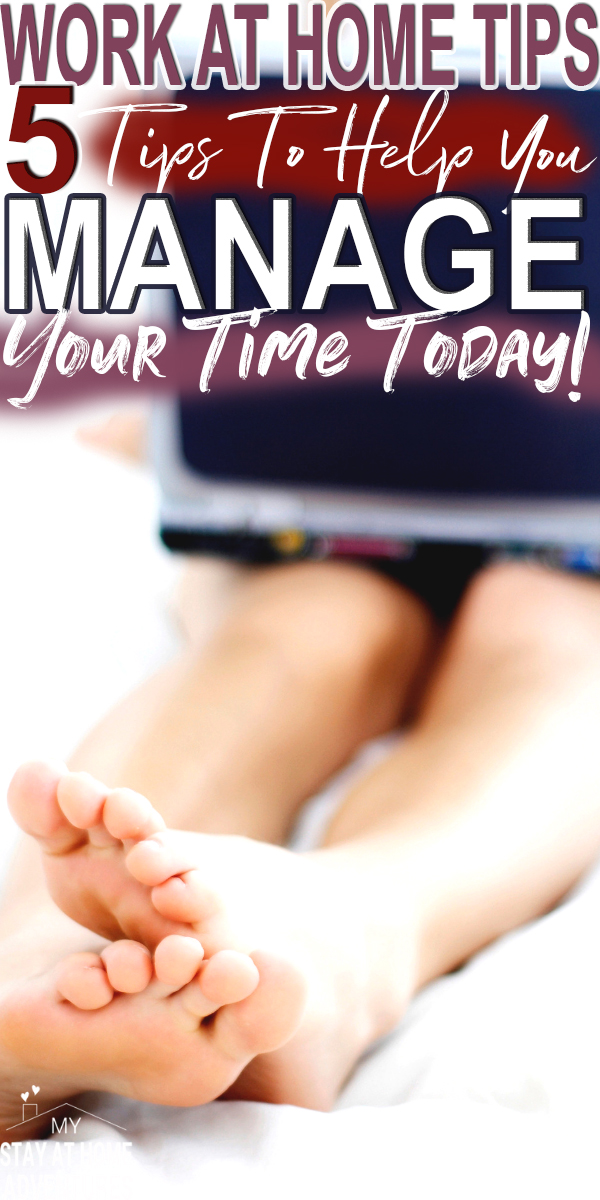 Need some work at home tips? Learn these 5 tips to Help you manage your time that has helped me and many others moms and have seen results!