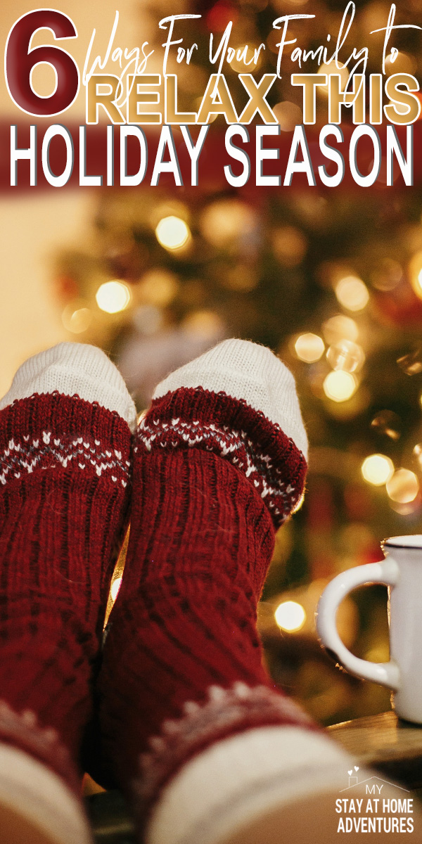 Learn six tips to help you and your family relax this holiday season that works. Skip the hype and follow these tips to create fun memorable memories stress free!